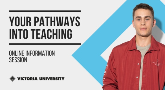 Your Pathways into Teaching (Primary & Secondary). Copyright Victoria University 2020. All rights reserved.